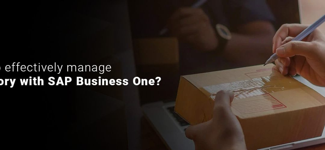 How to effectively manage inventory with SAP Business One?