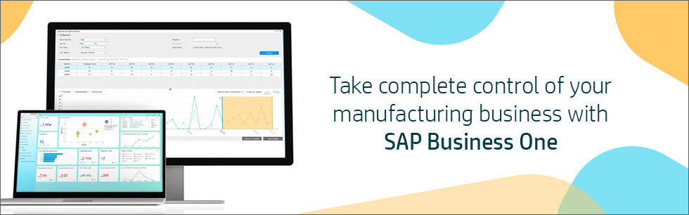 Take complete control of your manufacturing business with SAP Business One.