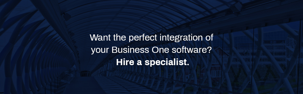 Want the perfect integration of your Business One software? Hire a specialist.